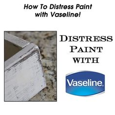 How To Distress Paint with Vaseline! - http://www.hometipsworld.com/how-to-distress-paint-with-vaseline.html