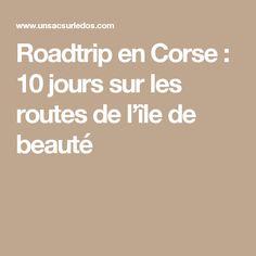 Roadtrip en Corse : 10 jours sur les routes de l'île de beauté