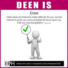"""Deen is...  """"Allah does not intend to make difficulty for you, but He intends to purify you and complete His favor upon you that you may be grateful."""" (Quran 5:6)  For more beneficial Reminders and Islamic Material please visit our bookstore at www.IIPH.com   #Quran #Ramadan #IIPH"""