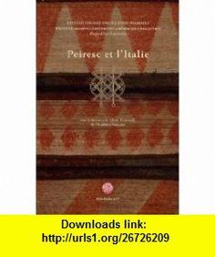 Peiresc et lItalie (French Edition) (9782357550049) Marc Fumaroli , ISBN-10: 235755004X  , ISBN-13: 978-2357550049 ,  , tutorials , pdf , ebook , torrent , downloads , rapidshare , filesonic , hotfile , megaupload , fileserve