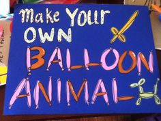 Make your own Balloon Animal for a Confetti Egg. Had pumps and balloons ready to blow and create. I drew these letters and made the sign. DIY