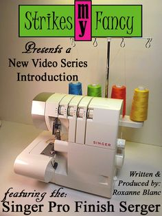 Introducing the Singer Pro Finish Serger New Video Series Plan!   http://strikesmyfancy-2013.blogspot.com/2014/02/announcing-my-new-video-series.html