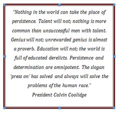 Determination, President Calvin Coolidge (The gift my Father gave me was having this quote framed above his desk. I read it everyday ever since I can remember. It is the best gift my Father ever gave me! Calvin Coolidge, Political Quotes, Word 2, Conservative Politics, Modern History, Close To My Heart, My Father, Determination, Great Quotes