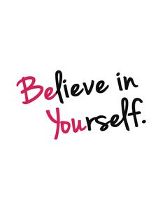 Believe in Yourself Be You Be You.