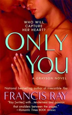 Only You by Francis Ray  One of my favorite books!!! I'm currently doing a re-read now.