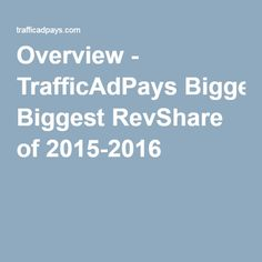 Overview - TrafficAdPays Biggest RevShare of 2015-2016