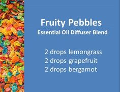 essential oil diffuser blend that smells just like Fruity Pebbles                                                                                                                                                                                 More