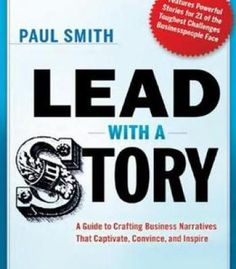 Lead With A Story: A Guide To Crafting Business Narratives That Captivate Convince And Inspire PDF