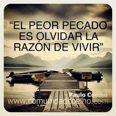 El peor pecado es olvidar la razón de vivir - @Paulo Coelho - http://www.instagram.com/comunidadcoelho | www.comunidadcoelho.com #PauloCoelho