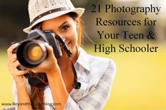 21 Photography Resources for Your Teen and High Schooler