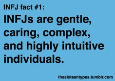 INFJs are gentle, caring, comlex, and highly intuitive individuals. -thesixteentypes.tumblr.com