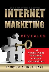 Internet Marketing Methods Revealed : The Complete Guide to Becoming an Internet Marketing Expert