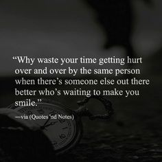 Why waste your time getting hurt over and over by the same person when there's… Words To Live By Quotes, Wise Quotes, Wise Words, Motivational Quotes, Funny Quotes, Inspirational Quotes, Wise Sayings, Amazing Quotes, Great Quotes