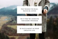 """""""Ten things to read, watch & listen to if you're looking for more freedom and fulfillment in your creative life"""""""