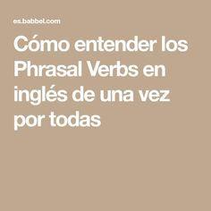 Cómo entender los Phrasal Verbs en inglés de una vez por todas