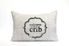 Hey, I found this really awesome Etsy listing at https://www.etsy.com/listing/200092567/welcome-to-my-crib-pillow-phrase-pillow