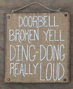 Doorbell Broken, Yell Ding Dong Really Loud Burlap on Wood Sign