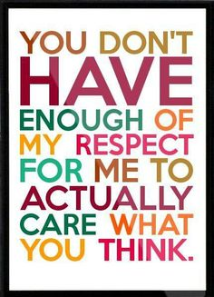 You are not going to like everyone you come across in your life...and you may respect even fewer people than you like. It is what it is!