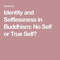 """The concept of """"no self"""" in spiritual and Buddhist practice requires us to understand two distinct meanings of selflessness and true self."""