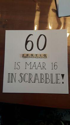 60 zestig is maar 16 in scrabble!!! Als je jarig bent? Gefeliciteerd!♡
