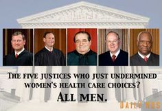 Supreme Court Justices John Roberts, Antonin Scalia, Samuel Alito, Clarence Thomas, and Anthony Kennedy - Think about it. Womens Health Care, Half The Sky, Supreme Court Justices, Human Rights, Women's Rights, Civil Rights, Social Justice, Feminism, Hippies