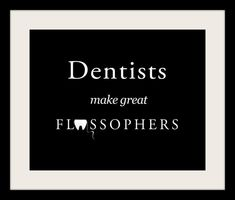 "Humorous, Dentist, Orthodontist, Black and White, Dental Office Wall Art Print, Dentists Make Great ""Flossophers"""