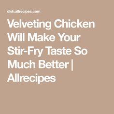 Velveting Chicken Will Make Your Stir-Fry Taste So Much Better | Allrecipes