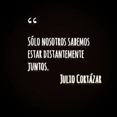 """""""Only we know how to be distantly together""""-Julio Cortazar The Words, More Than Words, Quotes For Him, Book Quotes, Me Quotes, Frases Love, Quotes En Espanol, Love Phrases, Spanish Quotes"""