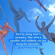 """This poster was created with Life is Beautiful app - https://itunes.apple.com/us/app/life-is-beautiful-get-daily/id607999197?ls=1&mt=8 Quote: Start by doing what is necessary, then what is possible, and suddenly you are doing the impossible."""" Photo by: Torbakhopper"""