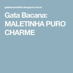 Gata Bacana: MALETINHA PURO CHARME