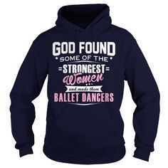 BALLET DANCER God Found Some Of The STRONGEST WOMEN And Made Them T-Shirts, Hoodies. GET IT ==► https://www.sunfrog.com/LifeStyle/BALLET-DANCER--GOD-FOUND-Navy-Blue-Hoodie.html?id=41382