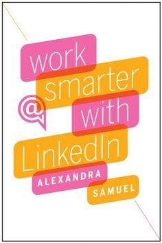 Work Smarter with LinkedIn de Alexandra Samuel