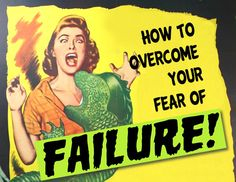 How to overcome your fear of failure