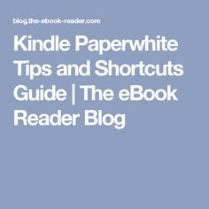 Kindle Paperwhite Tips and Shortcuts Guide | The eBook Reader Blog