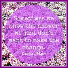 Oh yeah... this is a #truestory. #change #answer www.KatrinaMayer.com #love #peace #joy #happiness #attitude #goodvibes #spreadthelove #smile #enjoylife #behappy #lightworker #goodenergy #motivation #passion #inspiration #lawofattraction #spiritual #awaken #consciousness #onelove #wholeness #bliss #enlightenment #meditation #lifeisbeautiful #wordsofwisdom
