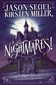 Nightmares! by  Jason Segel and Kirsten Miller; illustrated by Karl Kwasny
