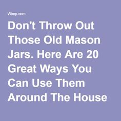 Don't Throw Out Those Old Mason Jars. Here Are 20 Great Ways You Can Use Them Around The House | facebook