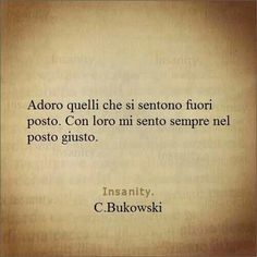 Empathy different: I love those who feel out of place. With them I always feel in the right place. Smile Quotes, Words Quotes, Sayings, Favorite Quotes, Best Quotes, Italian Quotes, Feelings Words, Quote Citation, Charles Bukowski