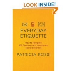 Everyday Etiquette: How to Navigate 101 Common and Uncommon Social Situations: Patricia Rossi: 9780312604271: Amazon.com: Books