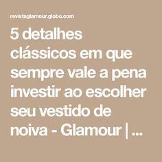 5 detalhes clássicos em que sempre vale a pena investir ao escolher seu vestido de noiva - Glamour | Celebridades