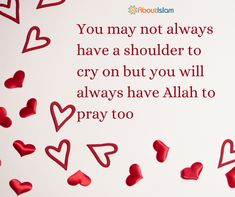 You will always have Allah to pray too
