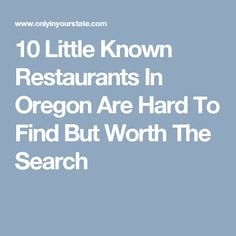 10 Little Known Restaurants In Oregon Are Hard To Find But Worth The Search