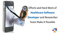 Efforts and Hard Work of #Healthcare #Software #Developer and Researcher Team Make It Possible.