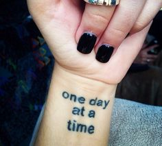 One day at a time tattoo Time Tattoos, Body Art Tattoos, New Tattoos, Life Goes On Tattoo, Warrior Tattoos, 90s Party, Bible Verses, Tattoo Quotes, Piercings