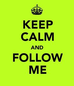 Keep Calm And Follow Me - let's go...