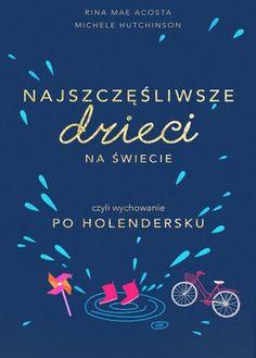 Najszczęśliwsze dzieci na świecie, czyli wychowanie po holendersku Good Books, Books To Read, Inspirational Books, Sensory Play, Self Development, Kids And Parenting, Behavior, Kindergarten, Projects To Try