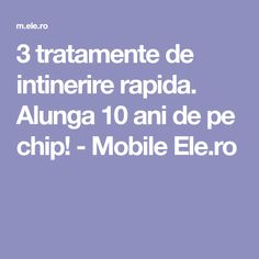 3 tratamente de intinerire rapida. Alunga 10 ani de pe chip! - Mobile Ele.ro Face Treatment, Metabolism, Good To Know, Diabetes, Anti Aging, Health Fitness, Hair Beauty, Display, Yoga