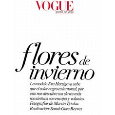 Eva Herzigova Marcin Tyszka 'Flores de invierno' Vogue México November... ❤ liked on Polyvore featuring text, words, backgrounds, magazine, quotes, articles, filler, phrase and saying