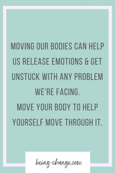 Moving our bodies to help our minds get unstuck. Being Change.