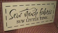 Sew much fabric sew  little time, craft room, craft supplies, primitive wood sign. $11.95, via Etsy.
